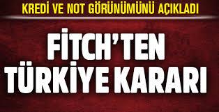 Fitch Türkiye'nin kredi notunu açıkladı..