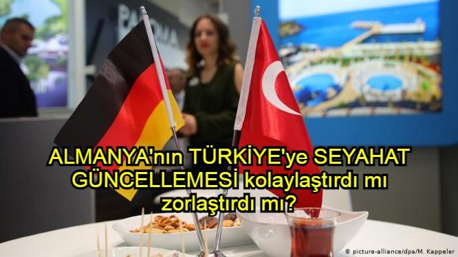 Almanya'nın Türkiye'ye seyahat güncellemesinde kafa karışıklığı..